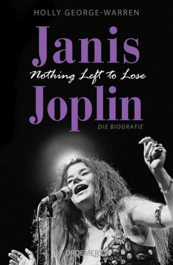 Holly George-Warren: Janis Joplin. Nothing Left to Lose