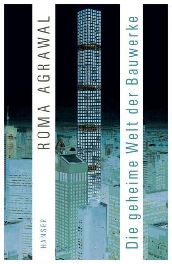 Roma Agrawal: Die geheime Welt der Bauwerke