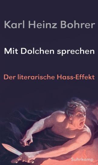 Karl Heinz Bohrer: Mit Dolchen sprechen