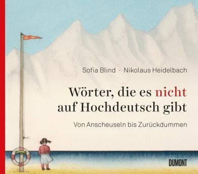 Sofia Blind, Nikolaus Heidelbach: Wörter, die es nicht auf Hochdeutsch gibt