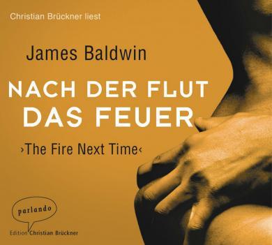 James Baldwin: Nach der Flut das Feuer, 2 Audio-CDs