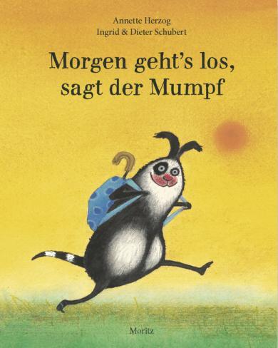 Annette Herzog, Schubert, Ingrid; Schubert, Dieter: Morgen geht's los, sagt der Mumpf