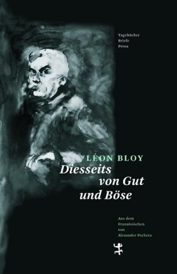 Léon Bloy: Diesseits von Gut und Böse