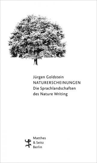 Jürgen Goldstein: Naturerscheinungen. Die Sprachlandschaften des Nature Writing