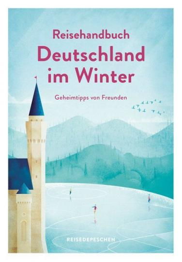 Reisehandbuch Deutschland im Winter - Geheimtipps von Freunden