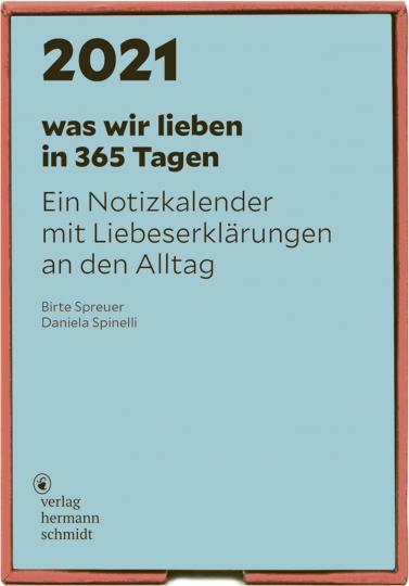 Daniela Spinelli, Birte Spreuer: was wir lieben: in 365 Tagen 2021