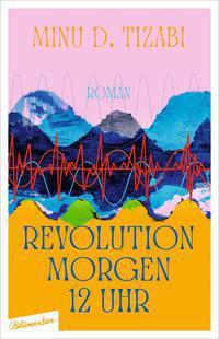 Minu D. Tizabi: Revolution morgen 12 Uhr