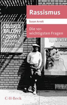 Susan Arndt: Die 101 wichtigsten Fragen - Rassismus