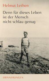 Helmut Lethen: Denn für dieses Leben ist der Mensch nicht schlau genug