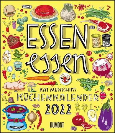 Kat Menschik: Essen essen – Kat Menschiks Küchenkalender 2022 – Im Hochformat 34,5 x 40 cm
