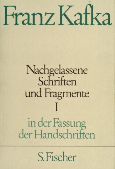 Franz Kafka: Franz Kafka, Werke in Einzelbänden in den Fassungen der Handschriften / Nachgelassene Schriften und Fragmente I