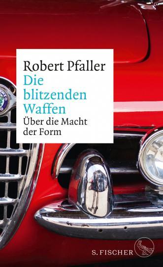 Robert Pfaller: Die blitzenden Waffen