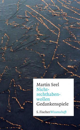 Martin Seel: Nichtrechthabenwollen