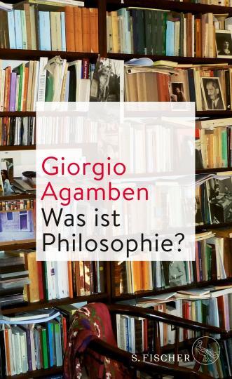 Giorgio Agamben: Was ist Philosophie?