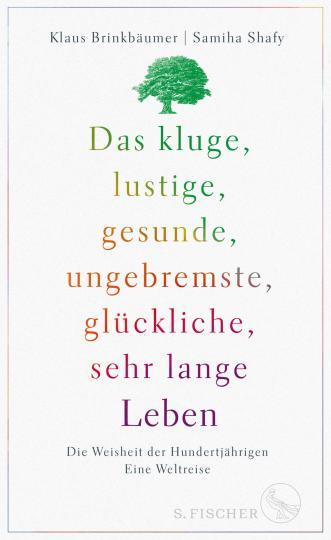 Klaus Brinkbäumer, Samiha Shafy: Das kluge, lustige, gesunde, ungebremste, glückliche, sehr lange Leben