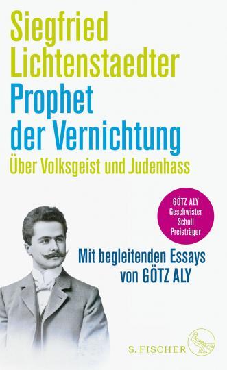 Siegfried Lichtenstaedter: Prophet der Vernichtung. Über Volksgeist und Judenhass