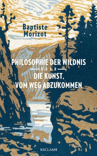 Baptiste Morizot: Philosophie der Wildnis oder Die Kunst, vom Weg abzukommen