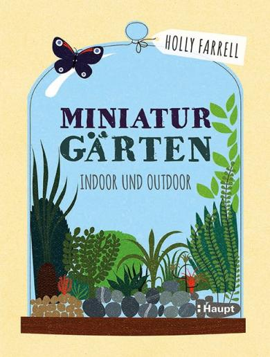 Holly Farrell: Miniaturgärten