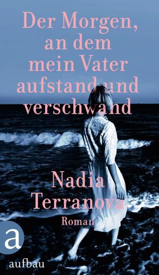 Nadia Terranova: Der Morgen, an dem mein Vater aufstand und verschwand
