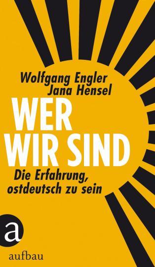 Wolfgang Engler, Jana Hensel: Wer wir sind