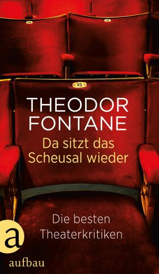 Theodor Fontane: Da sitzt das Scheusal wieder