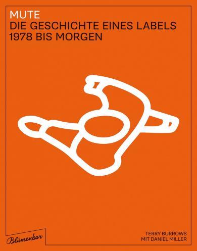 Terry Burrows, Daniel Miller: Mute. Die Geschichte eines Labels