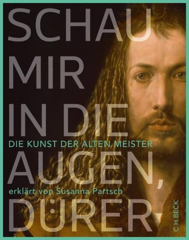 Susanna Partsch: Schau mir in die Augen, Dürer!