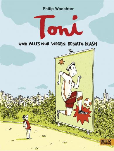 Waechter, Philip: Toni. Und alles nur wegen Renato Flash