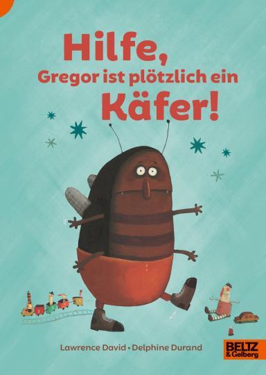 Lawrence David, Delphine Durand: Hilfe, Gregor ist plötzlich ein Käfer!