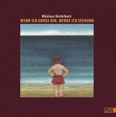 Nikolaus Heidelbach: Wenn ich groß bin, werde ich Seehund