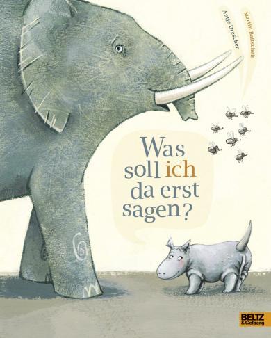 Martin Baltscheit, Antje Drescher: Was soll ich da erst sagen?