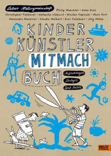 Kuhl, Anke, Christopher Fellehner, Labor Ateliergemeinschaft, Waechter, Philip: KINDER KÜNSTLER MITMACHBUCH
