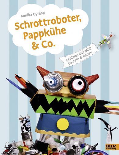Annika Oyrabø: Schrottroboter, Pappkühe & Co.
