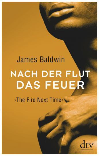 James Baldwin: Nach der Flut das Feuer