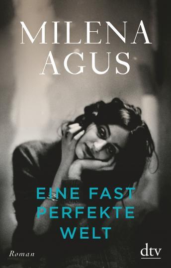 Milena Agus: Eine fast perfekte Welt