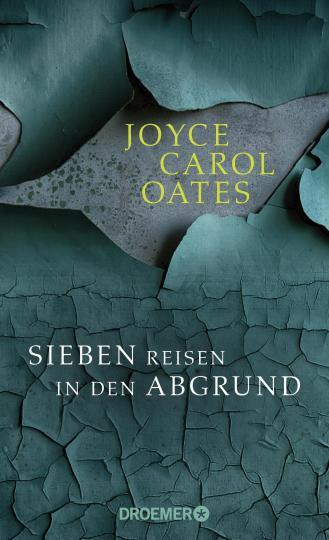 Joyce Carol Oates: Sieben Reisen in den Abgrund
