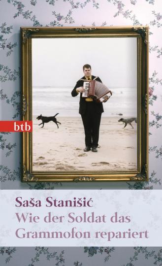 Sasa Stanisic: Wie der Soldat das Grammofon repariert