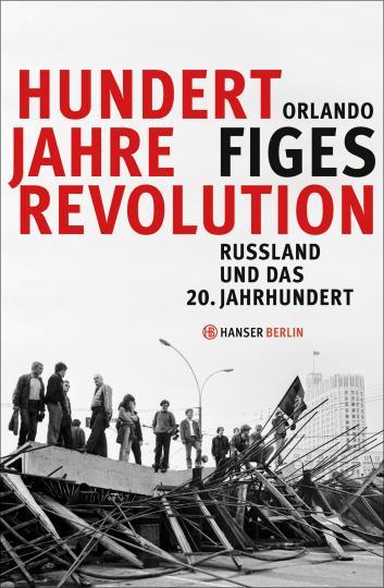 Orlando Figes: Hundert Jahre Revolution