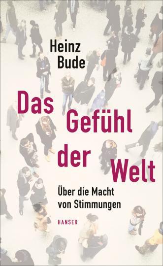 Heinz Bude: Das Gefühl der Welt
