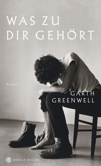 Garth Greenwell: Was zu dir gehört