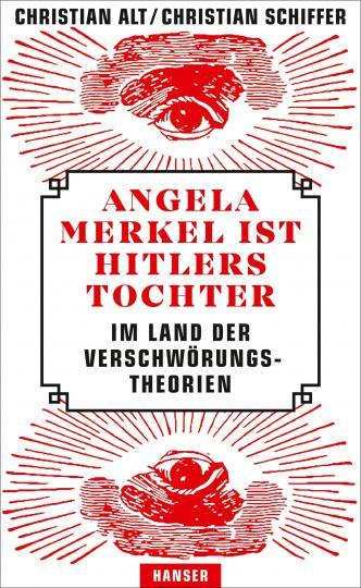 Christian Alt, Christian Schiffer: Angela Merkel ist Hitlers Tochter. Im Land der Verschwörungstheorien