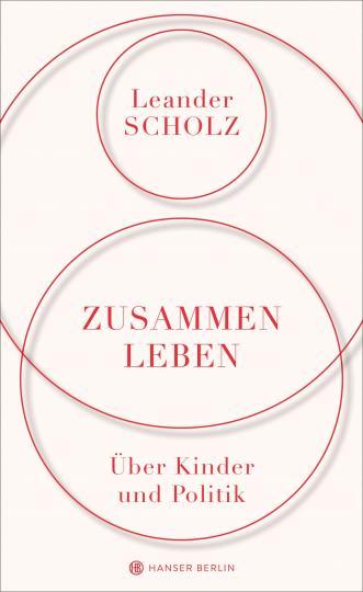 Leander Scholz: Zusammenleben. Über Kinder und Politik