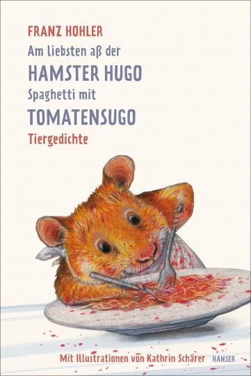 Franz Hohler, Kathrin Schärer: Am liebsten aß der Hamster Hugo Spaghetti mit Tomatensugo