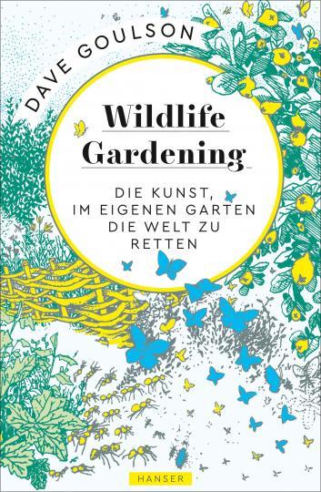Dave Goulson: Wildlife Gardening