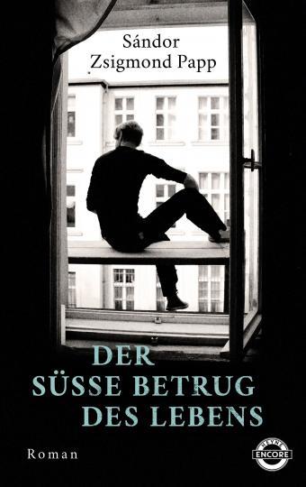 Sándor Zsigmond Papp: Der süße Betrug des Lebens