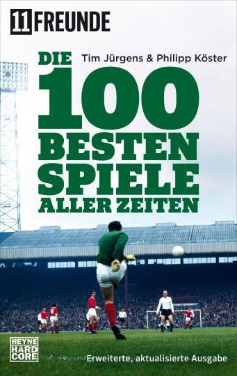 11 Freunde, 11 Freunde Verlags GmbH & Co. KG, Tim Jürgens, Philipp Köster: Die 100 besten Spiele aller Zeiten