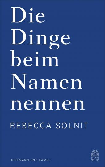Rebecca Solnit: Die Dinge beim Namen nennen