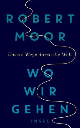 Robert Moor: Wo wir gehen