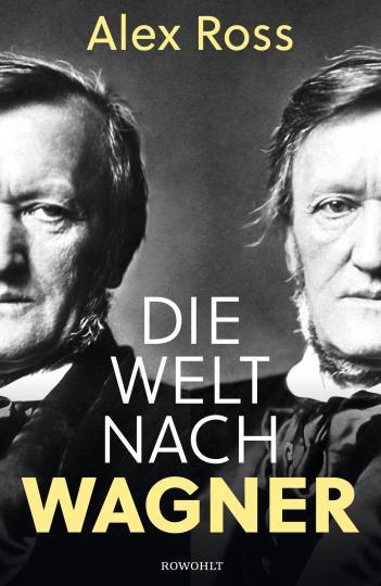 Alex Ross: Die Welt nach Wagner