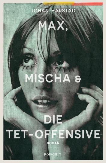 Johan Harstad: Max, Mischa und die Tet-Offensive